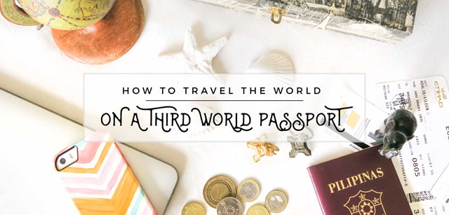 How to Travel the World on a Third World Passport